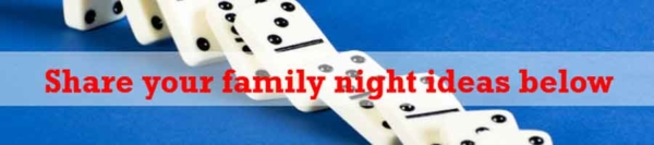 please share your ideas for family fun nights